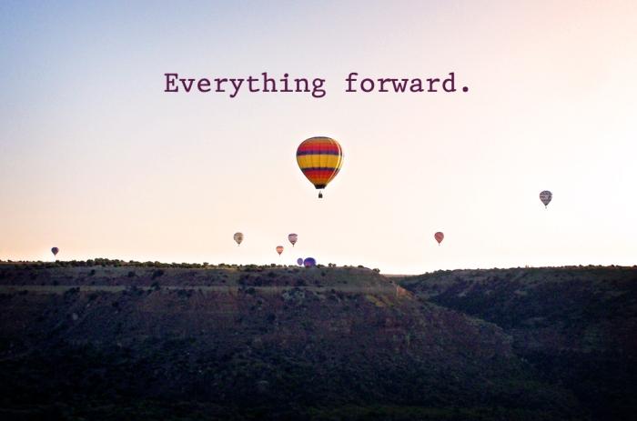 Everything forward